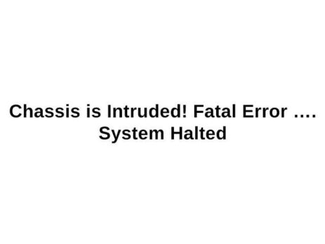 Chassis intruded! Fatal Error… System Halted